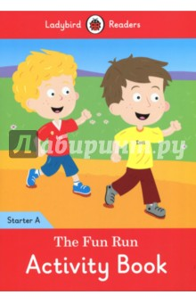 The Fun Run activity book. Ladybird Readers Starter. Level A beddall f malcolm in the middle krelboyne picnic starter level сd