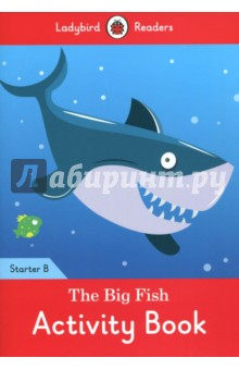 The Big Fish. Activity Book. Starter B doctor panda activity book ladybird readers starter level b