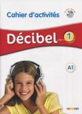 Decibel 1. A1. Cahier d'activites (+CD)