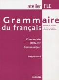 Grammaire du Francais. Niveauz A1/A2. Comprendre. Reflechir. Communiquer