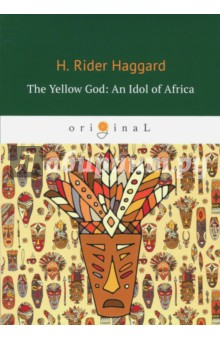 The Yellow God. An Idol of Africa samuel richardson clarissa or the history of a young lady vol 8
