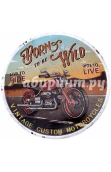 Табличка декоративная Born to be wild (металлическая, круглая, 30х30 см)