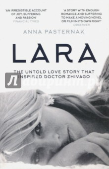 Lara. The Untold Love Story That Inspired Doctor Zhivago doctor zhivago