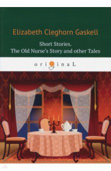Short Stories. The Old Nurse's Story and other Tales clarke s the ladies of grace adieu and other stories