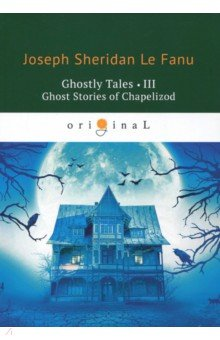 Ghostly Tales 3. Ghost Stories of Chapelizod illustrated ghost stories