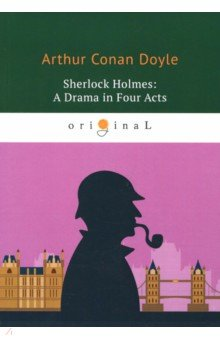 Sherlock Holmes. A Drama in Four Acts arthur conan doyle sherlock holmes a drama in four acts isbn 978 5 521 07182 1