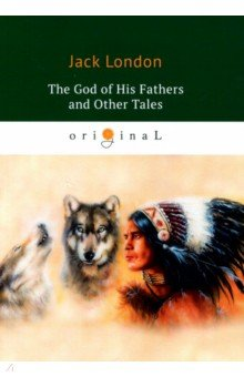 The God of His Fathers and Other Tales