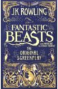 Rowling Joanne Fantastic Beasts & Where to Find Them. The Original Screenplay fantastic beasts and where to find them illustrated edition