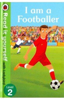 Купить I am a Footballer (HB), Ladybird, Художественная литература для детей на англ.яз.