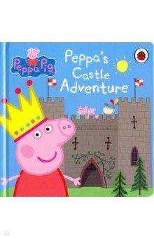 Купить Peppa Pig: Peppa's Castle Adventure (board bk), Ladybird, Первые книги малыша на английском языке