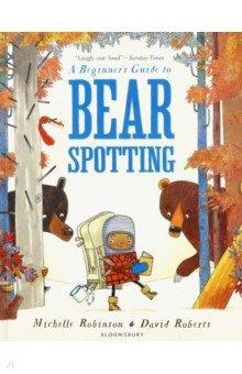 Купить A Beginner's Guide to Bear Spotting, Bloomsbury, Художественная литература для детей на англ.яз.