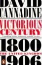 Victorious Century: The United Kingdom, 1800-1906, Cannadine David