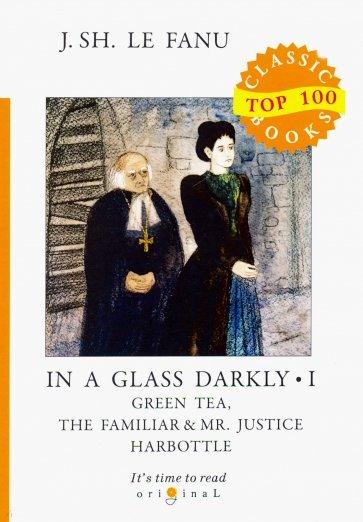 In a Glass Darkly 1. Green Tea, The Familiar, Le Fanu J.