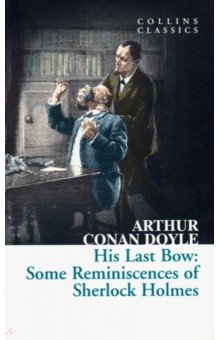 His Last Bow. Some Reminiscences of Sherlock Holmes