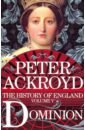 Ackroyd Peter History of England vol.5: Dominion