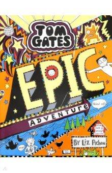 Купить Tom Gates: Epic Adventure (kind of), Scholastic UK, Художественная литература для детей на англ.яз.