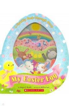 Купить My Easter Egg. A Sparkly Peek-Through Story, Scholastic Inc., Художественная литература для детей на англ.яз.
