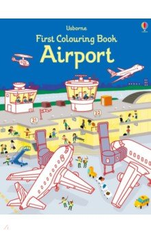 Купить First Colouring Book: Airport, Usborne, Книги для детского досуга на английском языке