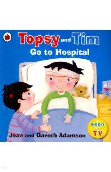 Купить Topsy and Tim: Go to Hospital, Ladybird, Художественная литература для детей на англ.яз.