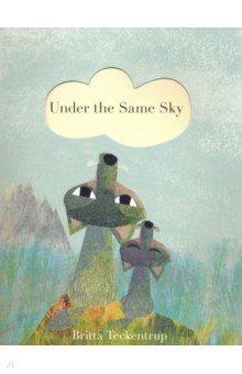 Купить Under the Same Sky, Little Tiger Press, Художественная литература для детей на англ.яз.