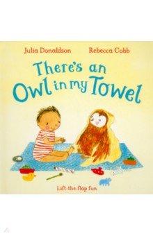 Купить There's an Owl in My Towel (board bk), Mac Children Books, Первые книги малыша на английском языке