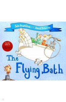 Купить The Flying Bath, Mac Children Books, Художественная литература для детей на англ.яз.