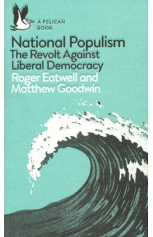 National Populism. The Revolt Against Liberal Democracy