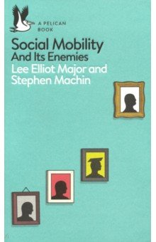 Social Mobility. And Its Enemies