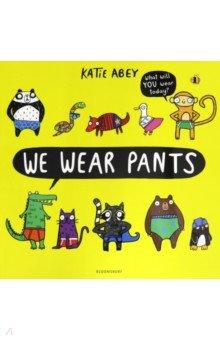 We Wear Pants. Abey Katie