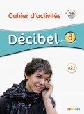 Decibel 3 Cahier d'activites (+CD)