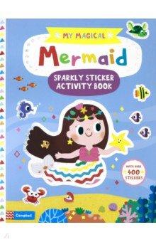 Купить My Magical Mermaid Sparkly Sticker Activity Book, Mac Children Books, Книги для детского досуга на английском языке