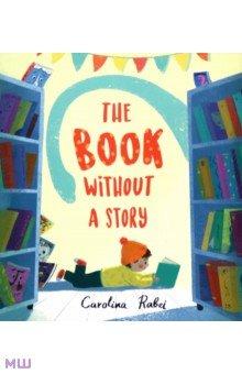 Купить The Book Without a Story, Egmont Books, Художественная литература для детей на англ.яз.