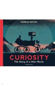 Купить Curiosity: The Story of a Mars Rover, Walker Books, Нехудожественная литература для детей на англ.яз.
