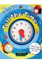 Обложка How to Tell the Time (lift-the-flap board bk)