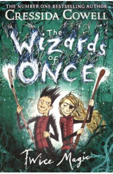 Купить The Wizards of Once. Twice Magic, Hodder, Художественная литература для детей на англ.яз.
