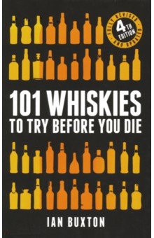 101 Whiskies to Try Before You Die. Buxton Ian