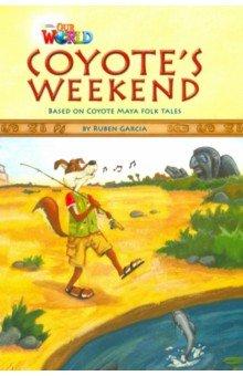 Купить Coyote's Weekend. Based on Coyote Maya Folk Tales. Level 3, National Geographic Learning, Художественная литература для детей на англ.яз.