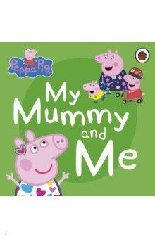 Купить Peppa Pig. My Mummy and Me, Ladybird, Первые книги малыша на английском языке