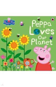Купить Peppa Pig. Peppa Loves Our Planet, Ladybird, Первые книги малыша на английском языке