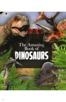 Купить The Amazing Book of Dinosaurs, Arcturus, Художественная литература для детей на англ.яз.