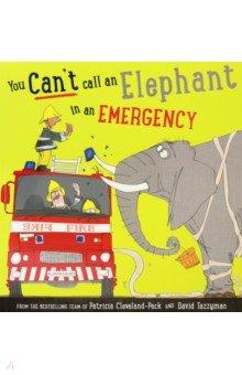 Купить You Can't Call an Elephant in an Emergency, Bloomsbury, Художественная литература для детей на англ.яз.