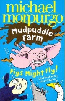 Купить Pigs Might Fly!, Harper Collins USA, Художественная литература для детей на англ.яз.