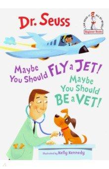 Купить Maybe You Should Fly a Jet! Maybe You Should Be a Vet!, RH USA, Первые книги малыша на английском языке