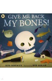 Купить Give Me Back My Bones!, Walker Books, Первые книги малыша на английском языке
