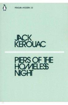 Piers of the Homeless Night. Kerouac Jack