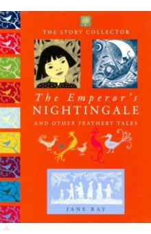 Купить The Emperor's Nightingale and Other Feathery Tales, Daedalus Books, Художественная литература для детей на англ.яз.