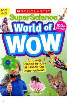 Купить SuperScience World of WOW. Ages 6-8. Workbook, Scholastic Inc., Художественная литература для детей на англ.яз.