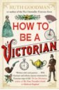 Обложка How to Be a Victorian