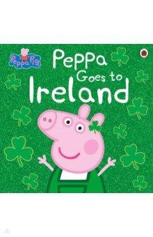 Купить Peppa Pig. Peppa Goes to Ireland, Ladybird, Первые книги малыша на английском языке