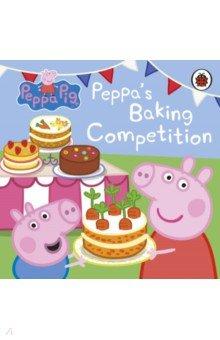 Купить Peppa Pig. Peppa's Baking Competition, Ladybird, Первые книги малыша на английском языке